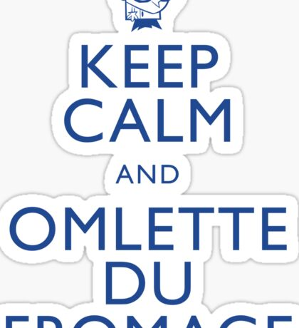 """KEEP CALM AND OMLETTE DU FROMAGE"" Sticker"