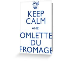 """KEEP CALM AND OMLETTE DU FROMAGE"" Greeting Card"