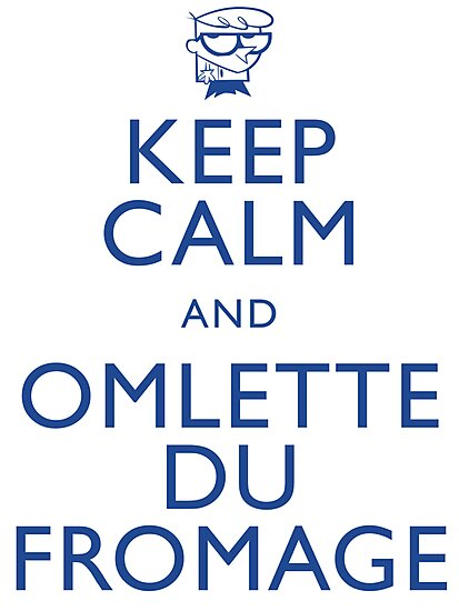 """KEEP CALM AND OMLETTE DU FROMAGE"" by Justin Oberg"
