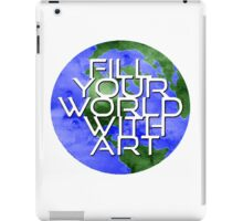 Fill Your World With Art iPad Case/Skin