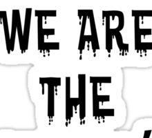 WE ARE THE WEIRDOS  Sticker
