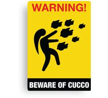 Beware of Cucco Canvas Print