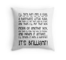 I'll turn him into a flea... Throw Pillow