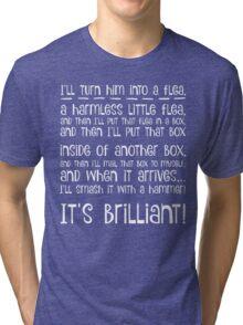 I'll turn him into a flea... in white Tri-blend T-Shirt
