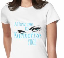 ALLOW ME TO KARMATIZE YOU Womens Fitted T-Shirt