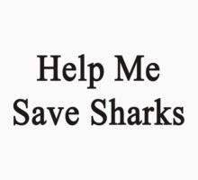 Help Me Save Sharks Kids Clothes