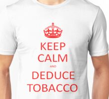 Keep Calm and Deduce Tobacco Unisex T-Shirt