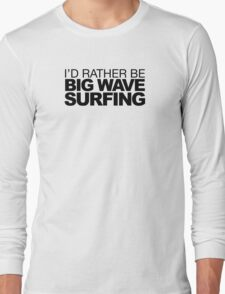I'd rather be Big Wave Surfing T-Shirt