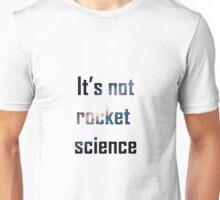 it's not rocket science Unisex T-Shirt