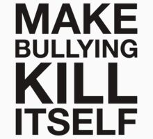 Make Bullying Kill Itself by huckblade