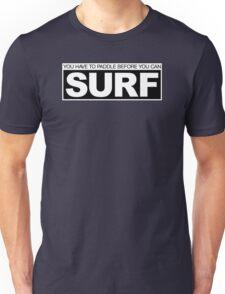 Paddle before Surf Unisex T-Shirt