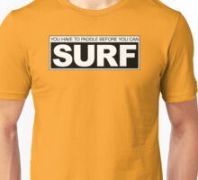 Paddle before Surf Unisex T-Shirt