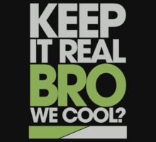 Keep It Real Bro, We Cool? (green) by DropBass