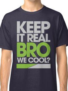 Keep It Real Bro, We Cool? (green) Classic T-Shirt