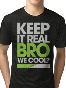 Keep It Real Bro, We Cool? (green) Tri-blend T-Shirt