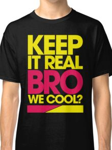 Keep It Real Bro, We Cool? (yellow) Classic T-Shirt