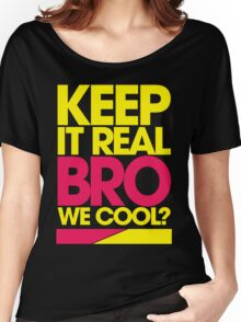 Keep It Real Bro, We Cool? (yellow) Women's Relaxed Fit T-Shirt