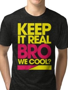 Keep It Real Bro, We Cool? (yellow) Tri-blend T-Shirt