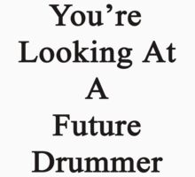 You're Looking At A Future Drummer Kids Tee
