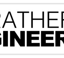 I'd rather be Engineering Sticker