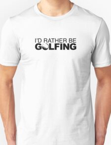 I'd rather be Golfing with Ball T-Shirt