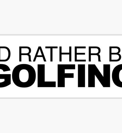 I'd rather be Golfing Sticker