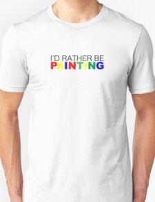 I'd rather be Painting Color Unisex T-Shirt