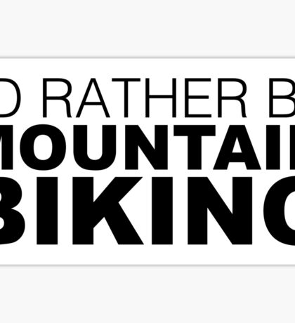 Id rather be MOUNTAIN BIKING Sticker