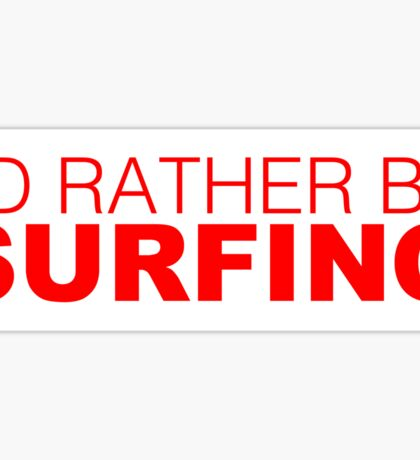 I'd rather be SURFING red Sticker