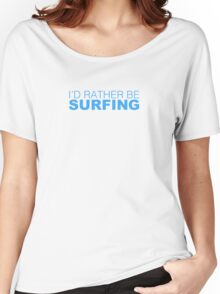 I'd rather be SURFING blue Women's Relaxed Fit T-Shirt