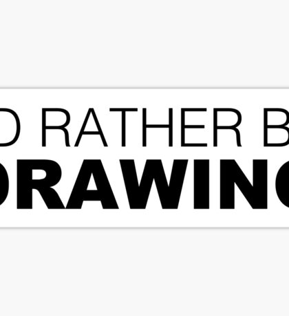 I'd rather be DRAWING Sticker
