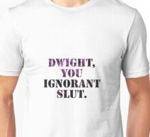 Dwight, you ignorant slut.  Unisex T-Shirt