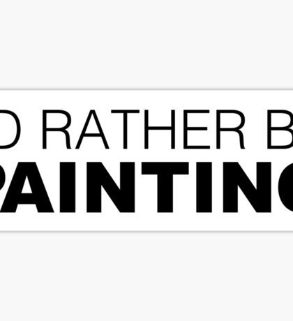 I'd rather be PAINTING Sticker