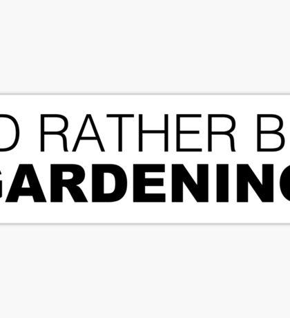 I'd rather be GARDENING Sticker