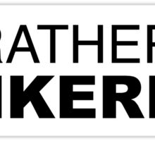 I'D RATHER BE TINKERING Sticker