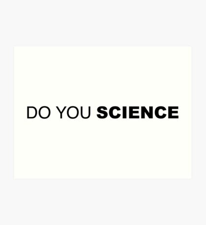 DO YOU SCIENCE Art Print
