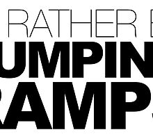 I'D RATHER BE JUMPING RAMPS by LudlumDesign