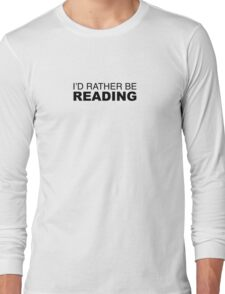 I'D RATHER BE READING Long Sleeve T-Shirt