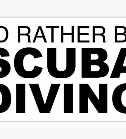 I'D RATHER BE SCUBA DIVING Sticker