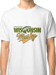I got fish slapped by a Wisconsin Musky! Classic T-Shirt