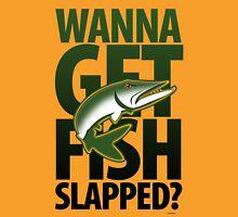 Wanna Get Fish Slapped? Unisex T-Shirt