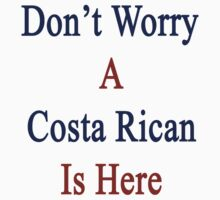 Don't Worry A Costa Rican Is Here by supernova23