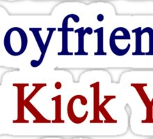 My Hot Costa Rican Boyfriend Can Kick Your Boyfriend's Butt Sticker