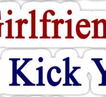 My Hot Costa Rican Girlfriend Can Kick Your Girlfriend's Butt Sticker