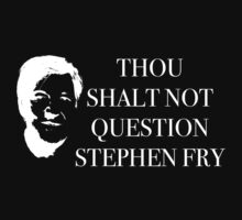 THOU SHALT NOT QUESTION STEPHEN FRY white by KatePDesign