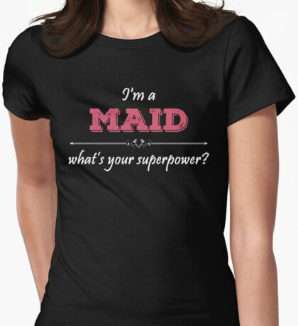 I'm A MAID What's Your Superpower? Womens Fitted T-Shirt