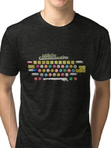 Addictive Communication Tri-blend T-Shirt