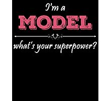 I'm A MODEL What's Your Superpower? Photographic Print