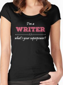 I'm A WRITER What's Your Superpower? Women's Fitted Scoop T-Shirt