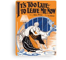 ITS TOO LATE TO LEAVE ME NOW (vintage illustration) Canvas Print